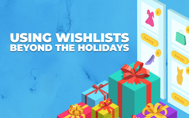 Using Wishlists Beyond the Holidays