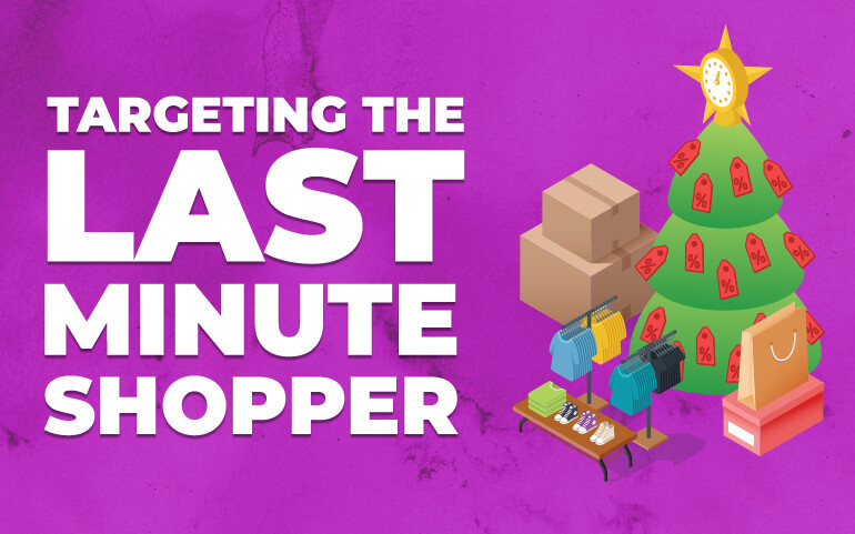 Targeting the Last Minute Shopper