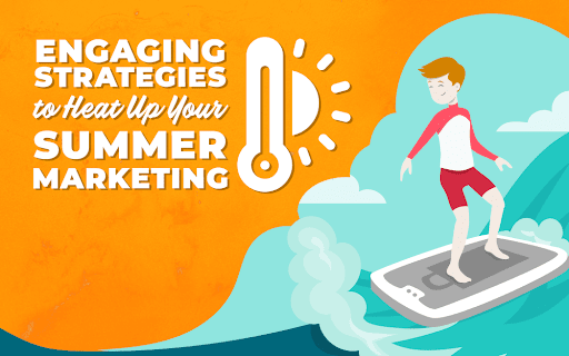 Engaging Strategies to Heat up Your Summer Marketing