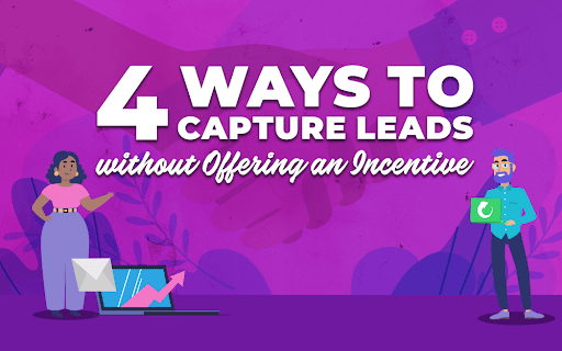 4 Ways to Capture Leads Without Offering an Incentive