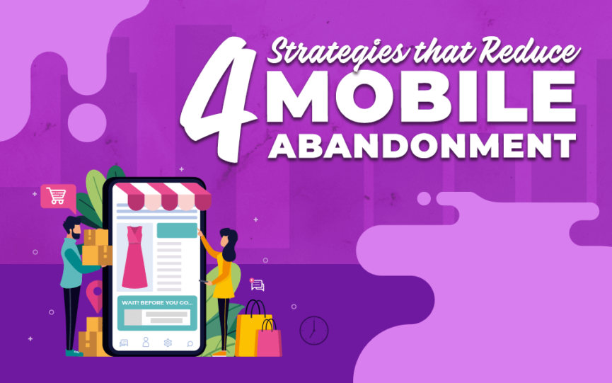 4 Strategies to Reduce Mobile Abandonment