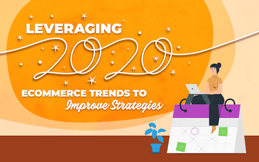 Leveraging 2020 Ecommerce Trends to Improve Strategies