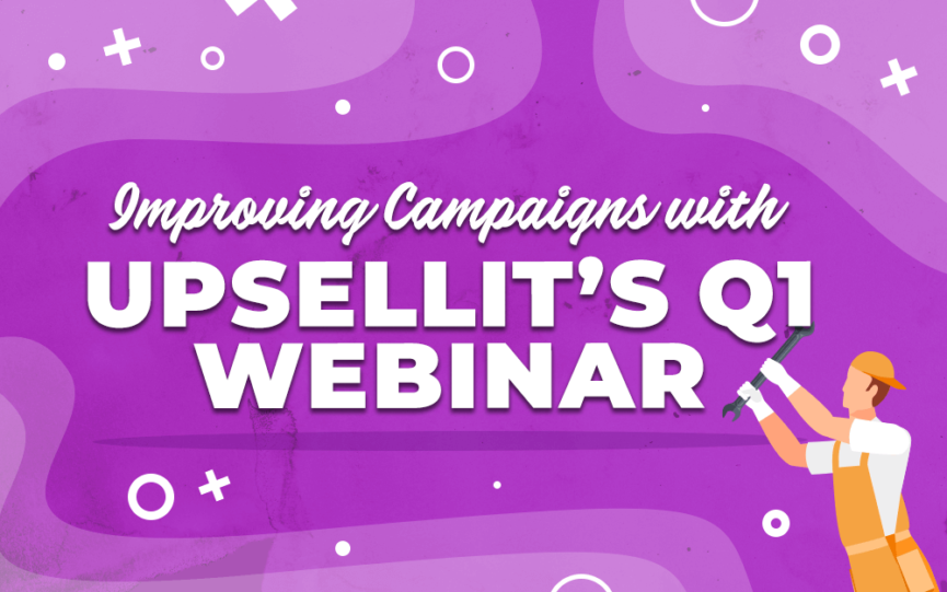 "Title card for ""Improving Campaigns with UpSellit's Q1 Webinar"""