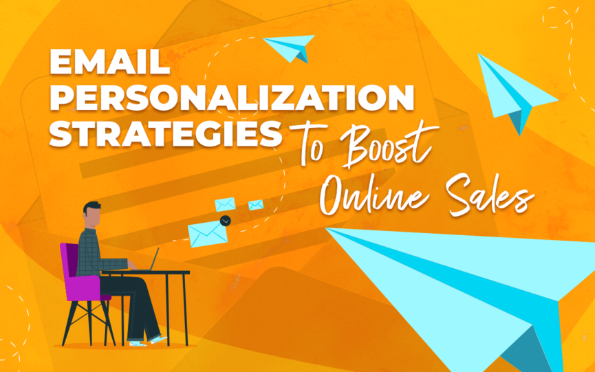 Email Personalization Strategies to Boost Online Sales