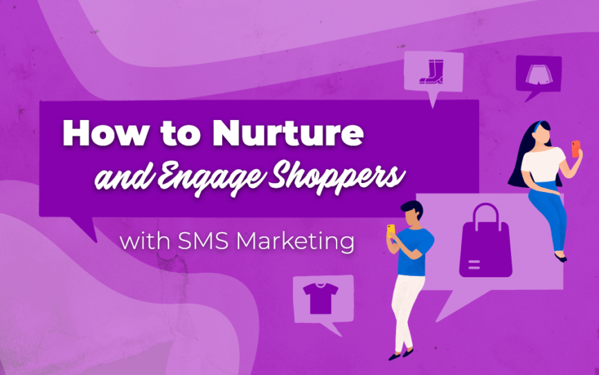 How to Nurture and Engage Shoppers with SMS Marketing.