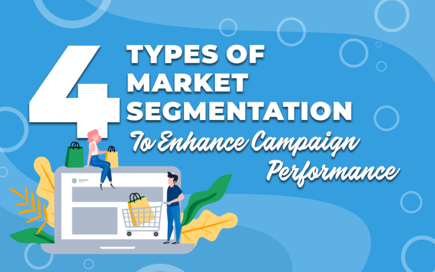 4 Types of Market Segmentation to Enhance Campaign Performance
