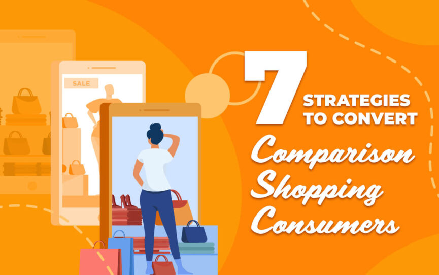 7 Strategies to Convert Comparison Shopping Consumers