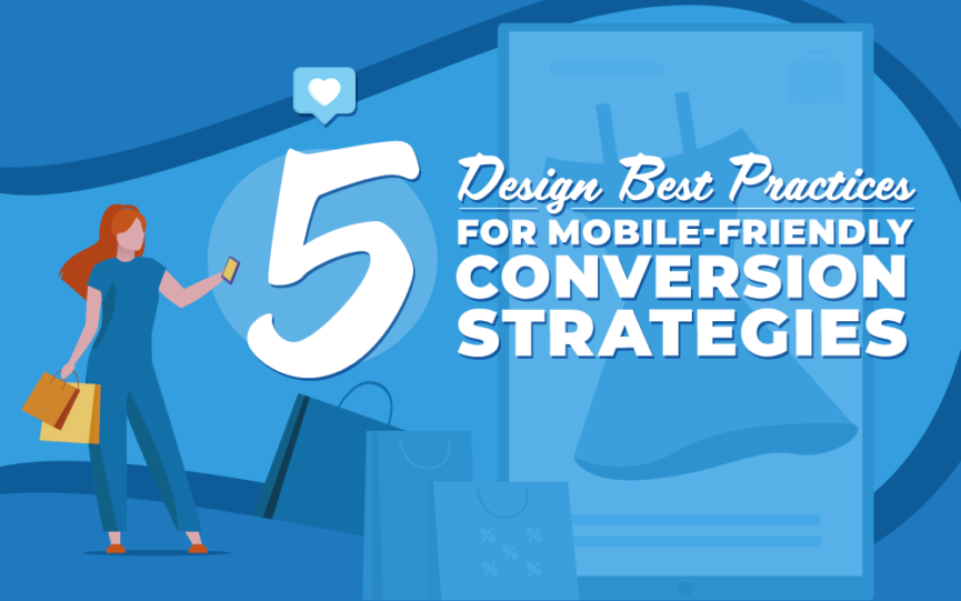 5 Design Best Practices for Mobile-Friendly Conversion Strategies