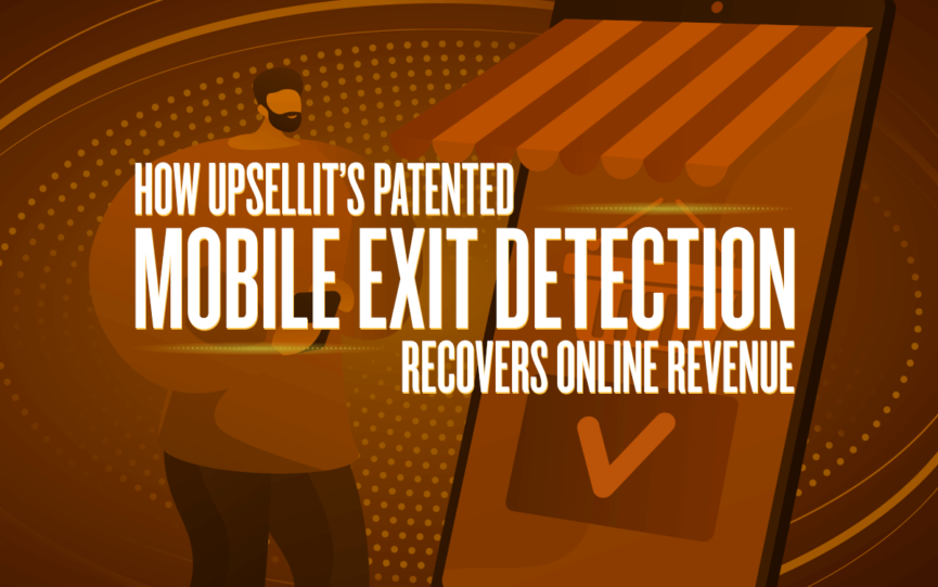 How UpSellit's Patented Mobile Exit Detection Recovers Online Revenue