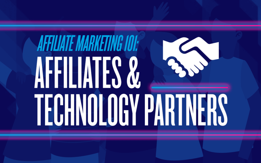 Affiliate Marketing 101: Overview of Affiliates & Technology Partners